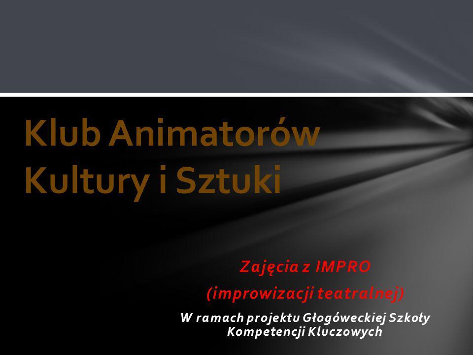 Zajęcia z IMPRO (improwizacji teatralnej) W ramach projektu Głogóweckiej Szkoły Kompetencji Kluczowych Klub Animatorów Kultury i Sztuki