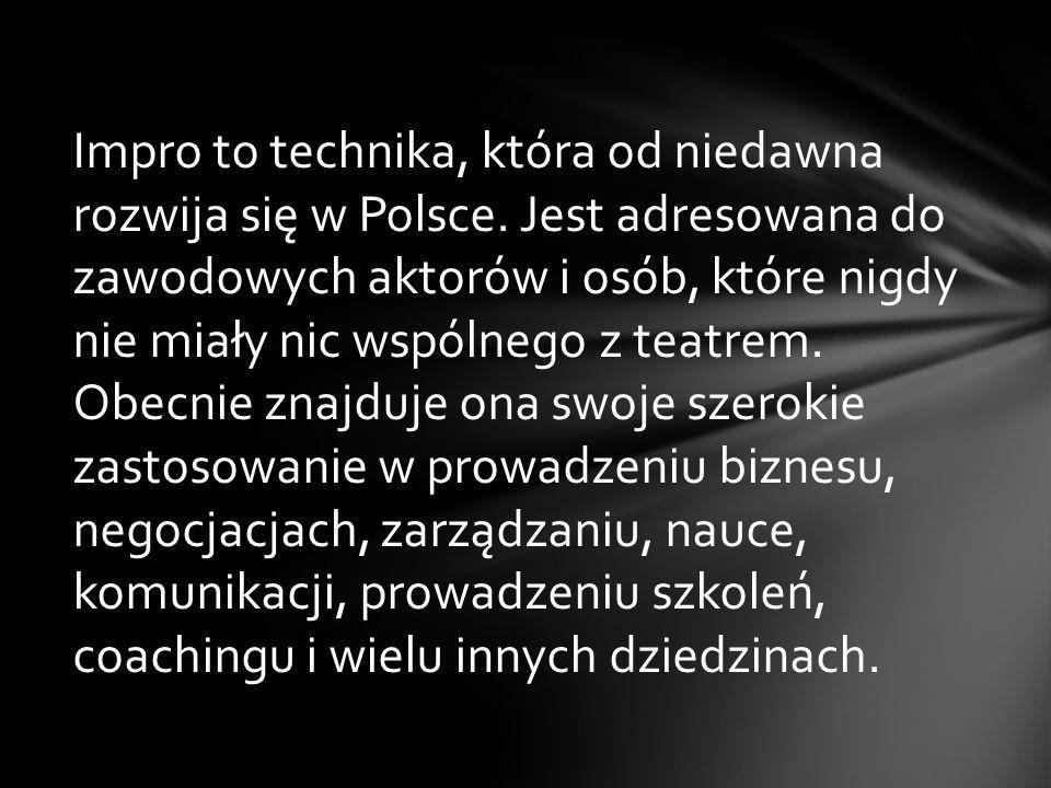 Impro to technika, która od niedawna rozwija się w Polsce. Jest adresowana do zawodowych aktorów i osób, które nigdy nie miały nic wspólnego z teatrem