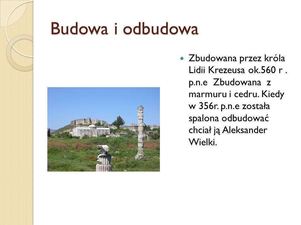 Budowa i odbudowa Zbudowana przez króla Lidii Krezeusa ok.560 r. p.n.e Zbudowana z marmuru i cedru. Kiedy w 356r. p.n.e została spalona odbudować chci