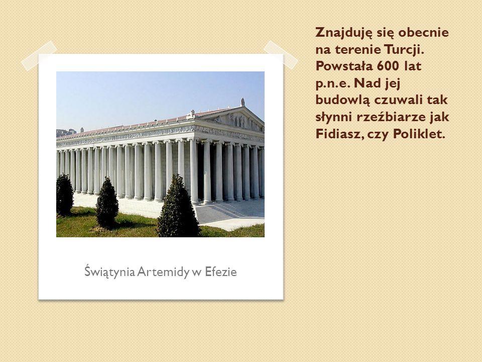 Znajduję się obecnie na terenie Turcji. Powstała 600 lat p.n.e. Nad jej budowlą czuwali tak słynni rzeźbiarze jak Fidiasz, czy Poliklet. Świątynia Art