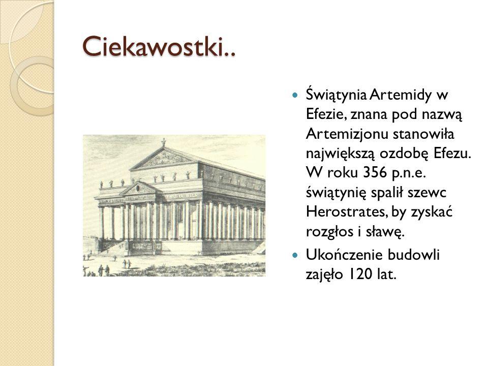 Ciekawostki.. Świątynia Artemidy w Efezie, znana pod nazwą Artemizjonu stanowiła największą ozdobę Efezu. W roku 356 p.n.e. świątynię spalił szewc Her