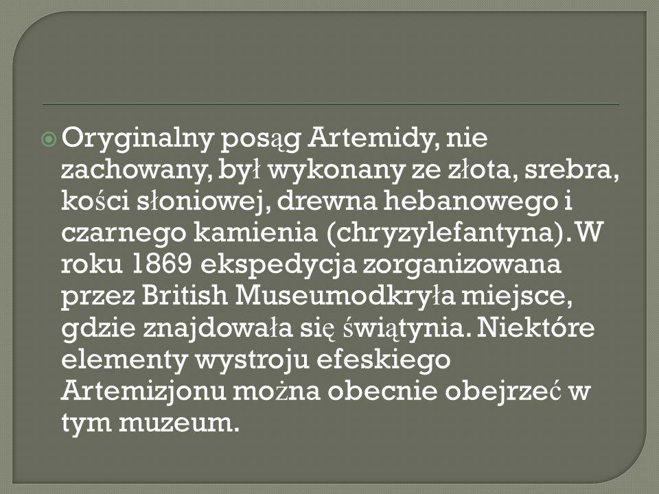  Oryginalny pos ą g Artemidy, nie zachowany, by ł wykonany ze z ł ota, srebra, ko ś ci s ł oniowej, drewna hebanowego i czarnego kamienia (chryzylefantyna).