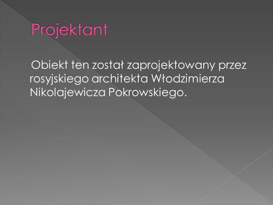 Obiekt ten został zaprojektowany przez rosyjskiego architekta Włodzimierza Nikolajewicza Pokrowskiego.