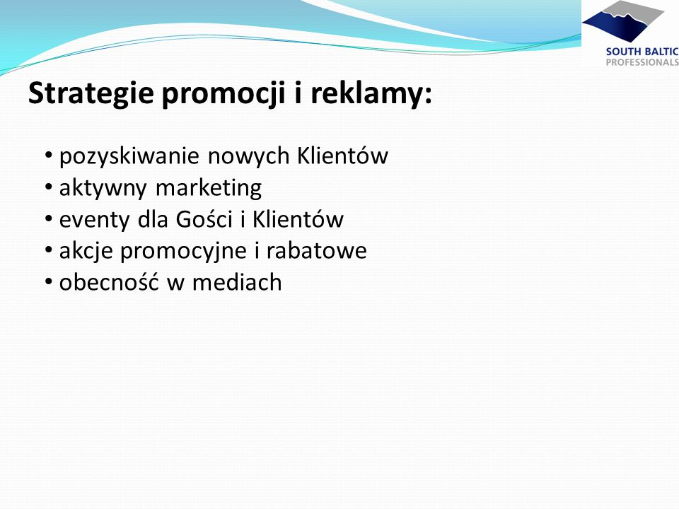 Strategie promocji i reklamy: pozyskiwanie nowych Klientów aktywny marketing eventy dla Gości i Klientów akcje promocyjne i rabatowe obecność w mediac