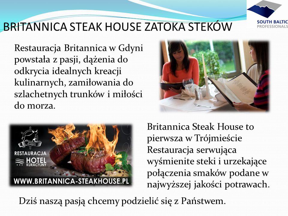 BRITANNICA STEAK HOUSE ZATOKA STEKÓW Restauracja Britannica w Gdyni powstała z pasji, dążenia do odkrycia idealnych kreacji kulinarnych, zamiłowania d