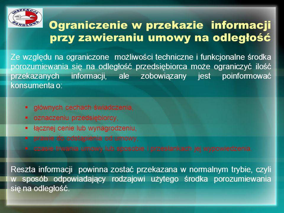 Ograniczenie w przekazie informacji przy zawieraniu umowy na odległość Ze względu na ograniczone możliwości techniczne i funkcjonalne środka porozumie