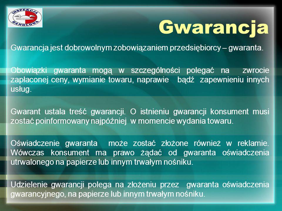 Gwarancja Gwarancja jest dobrowolnym zobowiązaniem przedsiębiorcy – gwaranta. Obowiązki gwaranta mogą w szczególności polegać na zwrocie zapłaconej ce