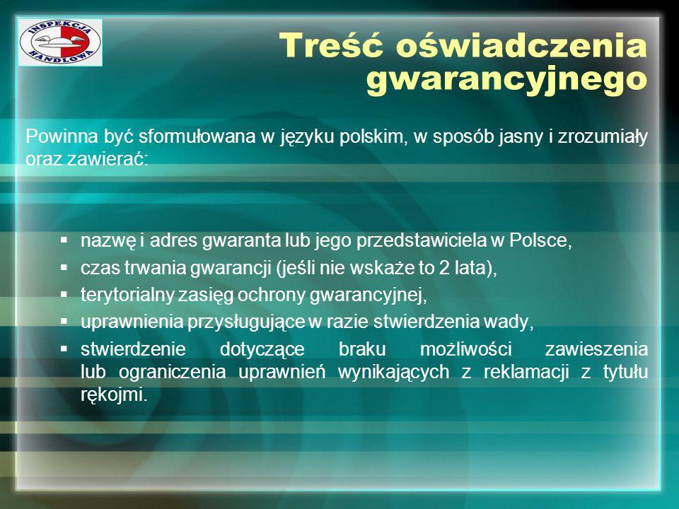Treść oświadczenia gwarancyjnego Powinna być sformułowana w języku polskim, w sposób jasny i zrozumiały oraz zawierać:  nazwę i adres gwaranta lub je