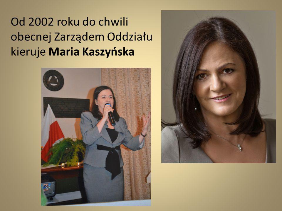 Od 2002 roku do chwili obecnej Zarządem Oddziału kieruje Maria Kaszyńska