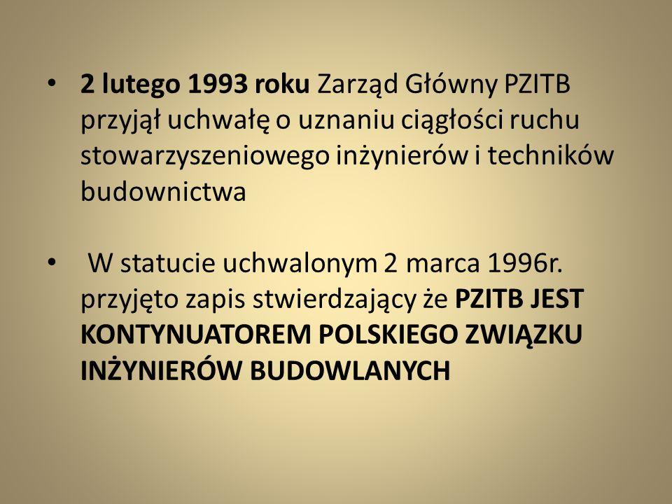 2 lutego 1993 roku Zarząd Główny PZITB przyjął uchwałę o uznaniu ciągłości ruchu stowarzyszeniowego inżynierów i techników budownictwa W statucie uchw