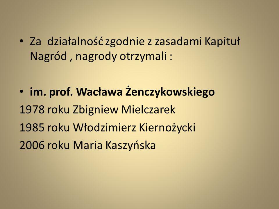 Za działalność zgodnie z zasadami Kapituł Nagród, nagrody otrzymali : im. prof. Wacława Żenczykowskiego 1978 roku Zbigniew Mielczarek 1985 roku Włodzi