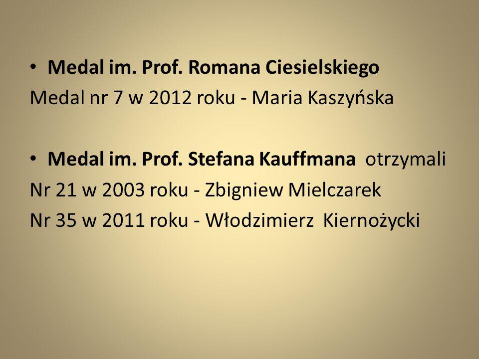 Medal im. Prof. Romana Ciesielskiego Medal nr 7 w 2012 roku - Maria Kaszyńska Medal im. Prof. Stefana Kauffmana otrzymali Nr 21 w 2003 roku - Zbigniew