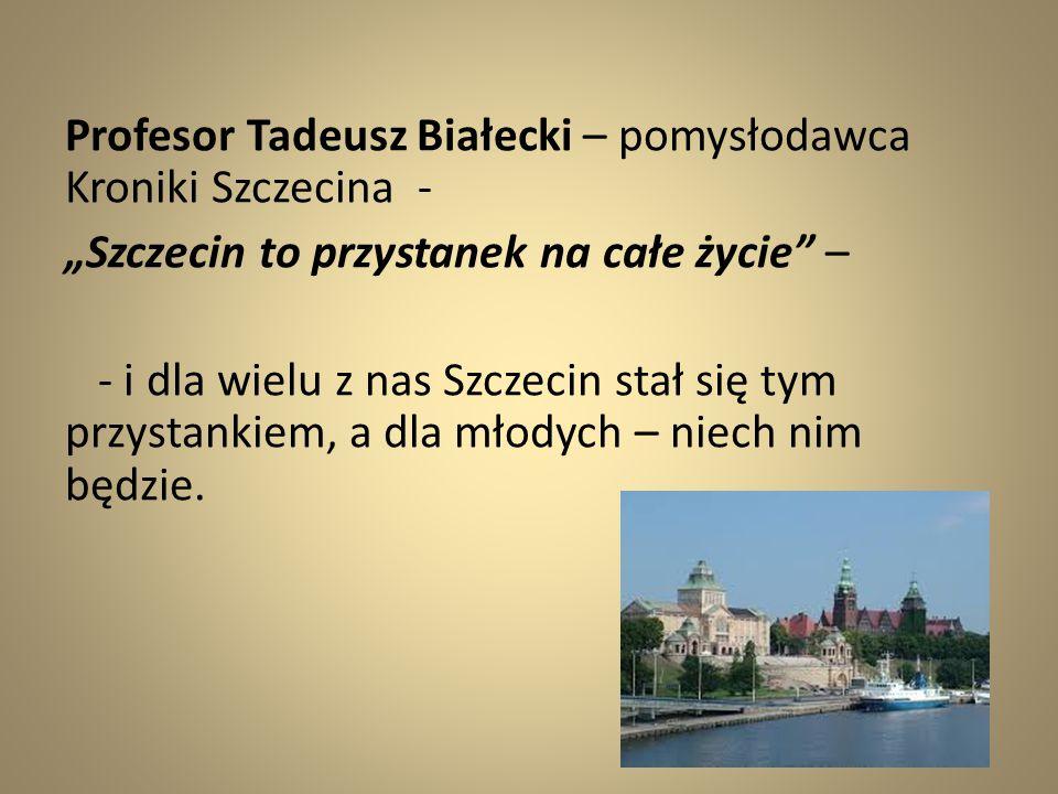 """Profesor Tadeusz Białecki – pomysłodawca Kroniki Szczecina - """"Szczecin to przystanek na całe życie"""" – - i dla wielu z nas Szczecin stał się tym przyst"""