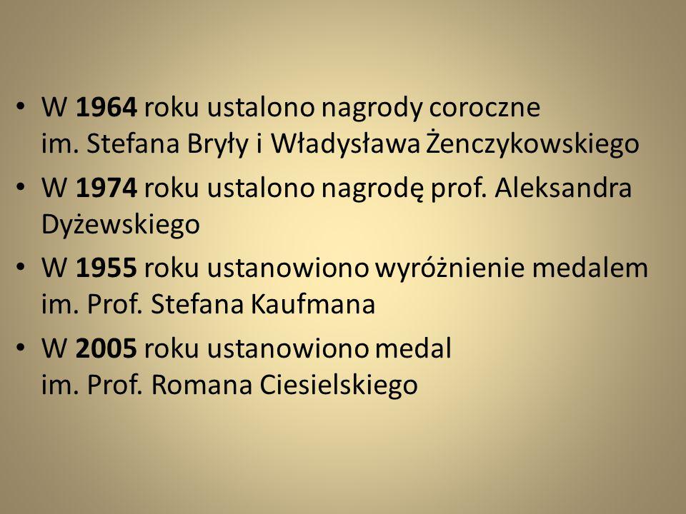 W 1964 roku ustalono nagrody coroczne im. Stefana Bryły i Władysława Żenczykowskiego W 1974 roku ustalono nagrodę prof. Aleksandra Dyżewskiego W 1955
