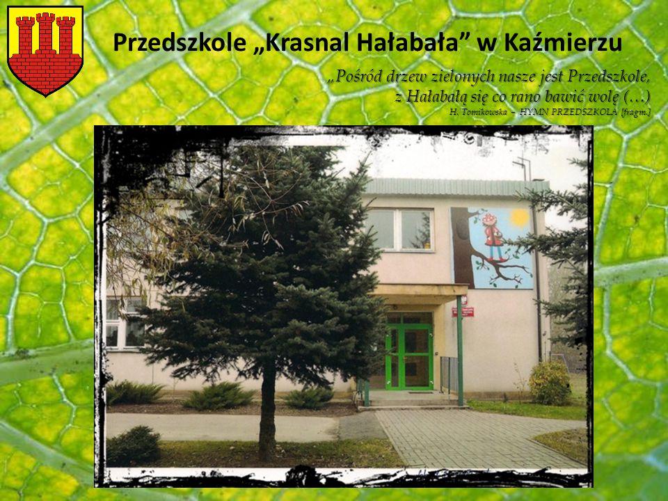 """Przedszkole """"Krasnal Hałabała"""" w Kaźmierzu """"Pośród drzew zielonych nasze jest Przedszkole, z Hałabałą się co rano bawić wolę (…) H. Tomikowska – HYMN"""
