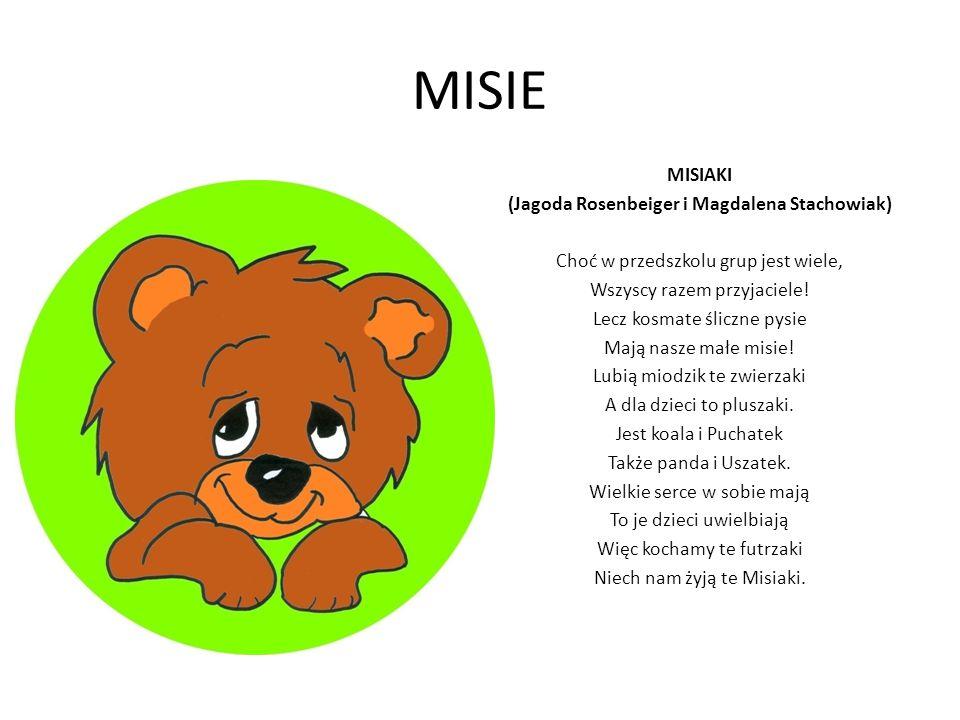 MISIE MISIAKI (Jagoda Rosenbeiger i Magdalena Stachowiak) Choć w przedszkolu grup jest wiele, Wszyscy razem przyjaciele! Lecz kosmate śliczne pysie Ma