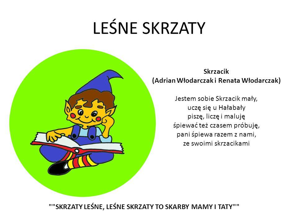 LEŚNE SKRZATY Skrzacik (Adrian Włodarczak i Renata Włodarczak) Jestem sobie Skrzacik mały, uczę się u Hałabały piszę, liczę i maluję śpiewać też czase