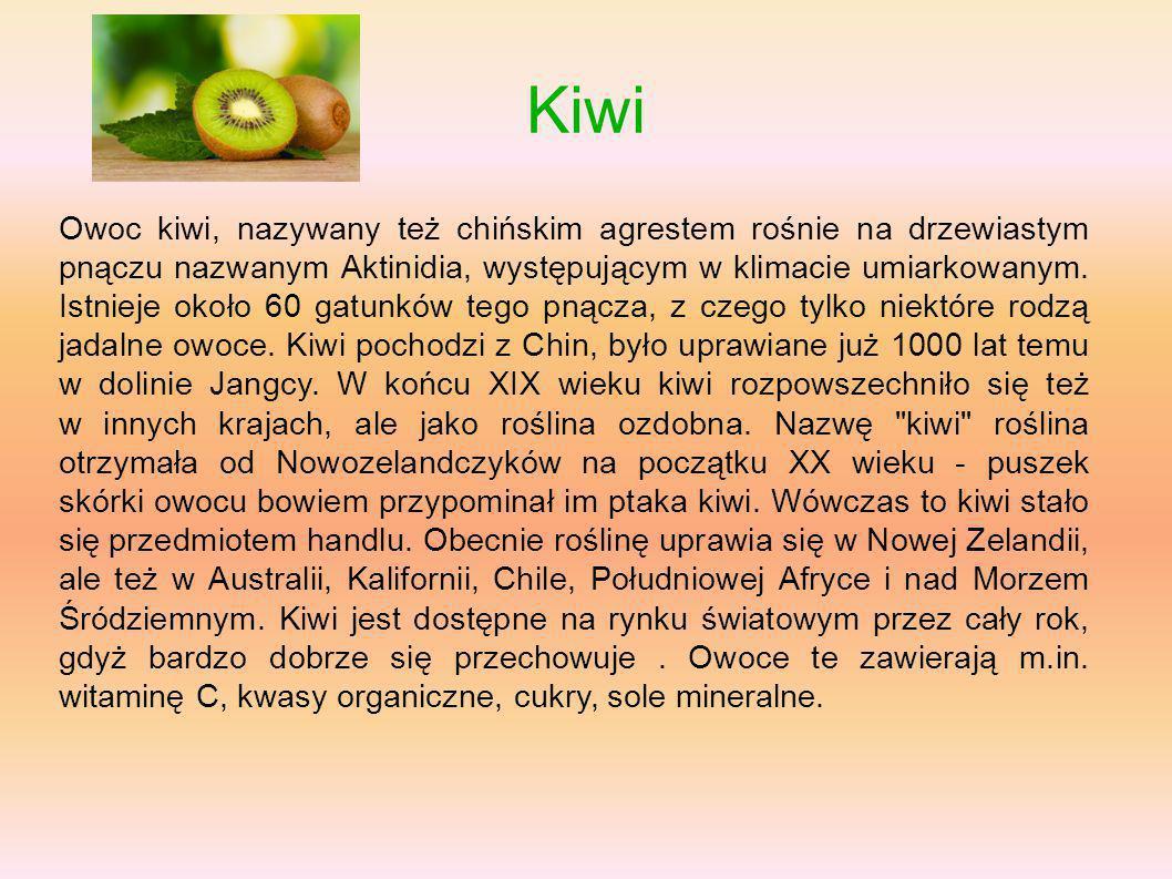 Kiwi Owoc kiwi, nazywany też chińskim agrestem rośnie na drzewiastym pnączu nazwanym Aktinidia, występującym w klimacie umiarkowanym. Istnieje około 6