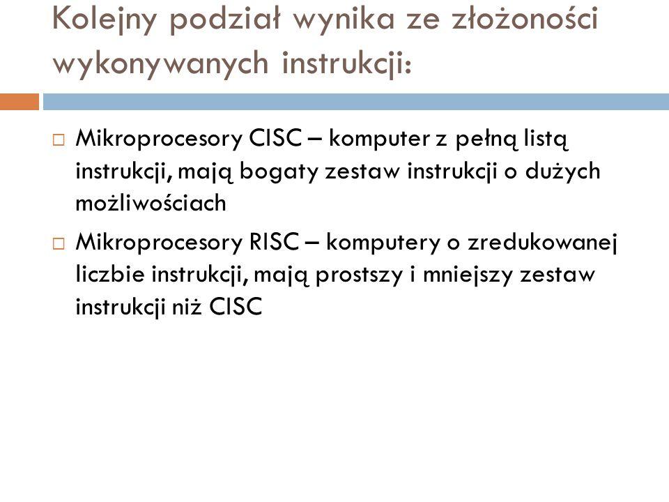 Kolejny podział wynika ze złożoności wykonywanych instrukcji:  Mikroprocesory CISC – komputer z pełną listą instrukcji, mają bogaty zestaw instrukcji
