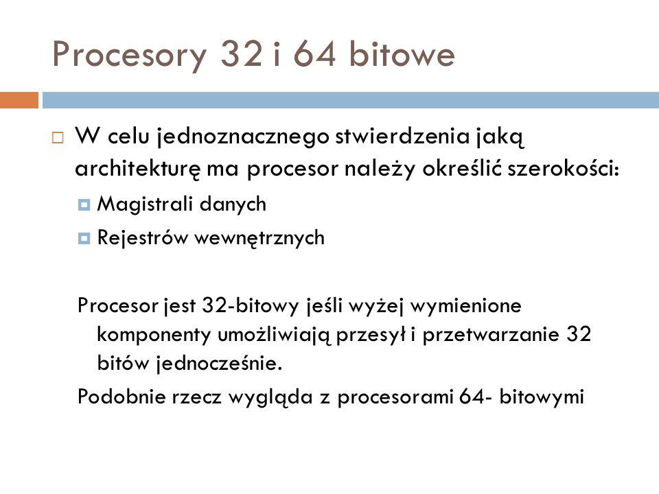 Procesory 32 i 64 bitowe  W celu jednoznacznego stwierdzenia jaką architekturę ma procesor należy określić szerokości:  Magistrali danych  Rejestró