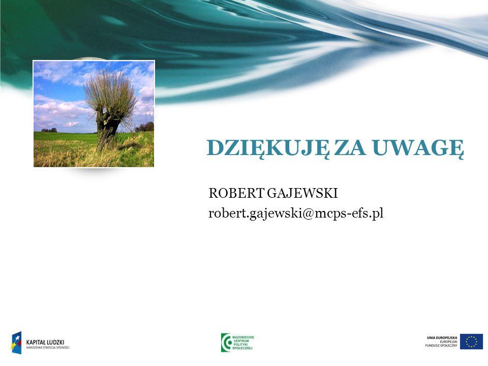 DZIĘKUJĘ ZA UWAGĘ ROBERT GAJEWSKI robert.gajewski@mcps-efs.pl