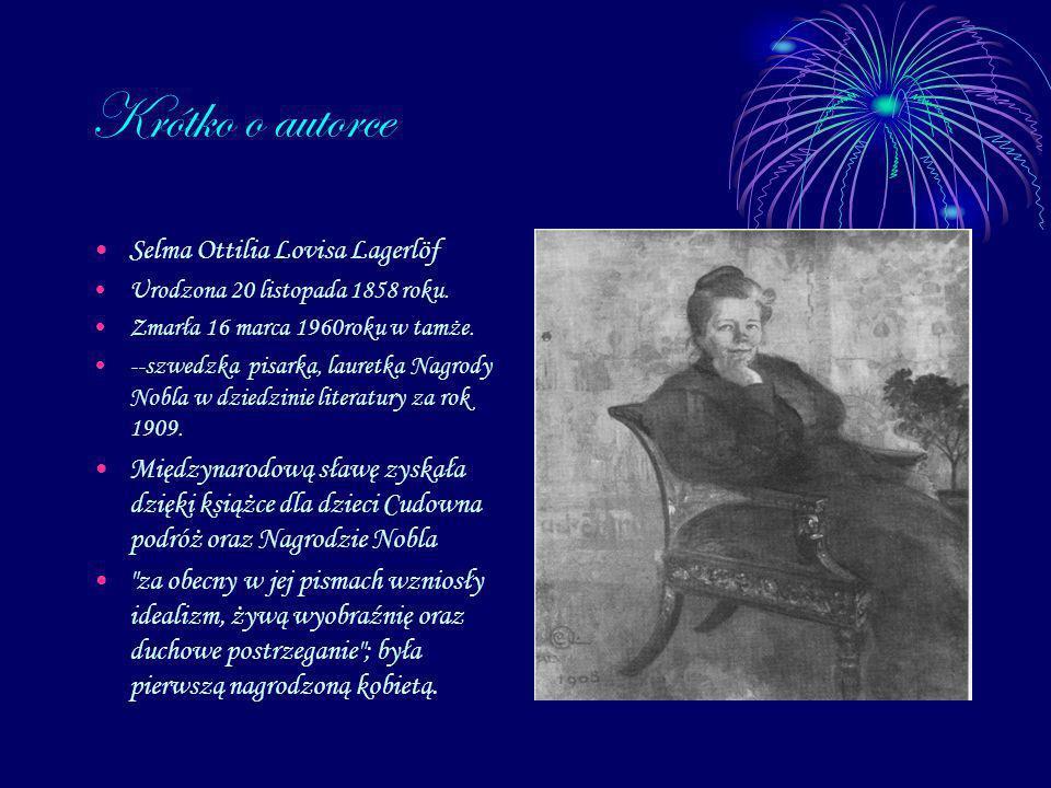 Krótko o autorce Selma Ottilia Lovisa Lagerlöf Urodzona 20 listopada 1858 roku. Zmarła 16 marca 1960roku w tamże. --szwedzka pisarka, lauretka Nagrody