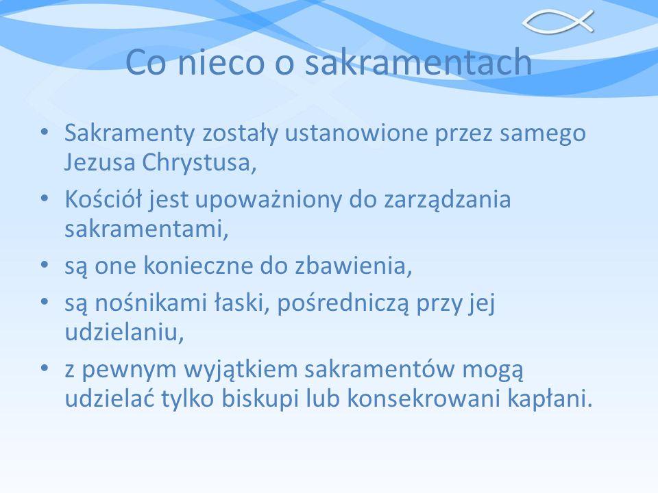 Co nieco o sakramentach Sakramenty zostały ustanowione przez samego Jezusa Chrystusa, Kościół jest upoważniony do zarządzania sakramentami, są one kon