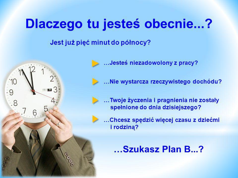 …Szukasz Plan B...? Dlaczego tu jesteś obecnie...? Jest już pięć minut do północy? …Jesteś niezadowolony z pracy? …Nie wystarcza rzeczywistego dochódu