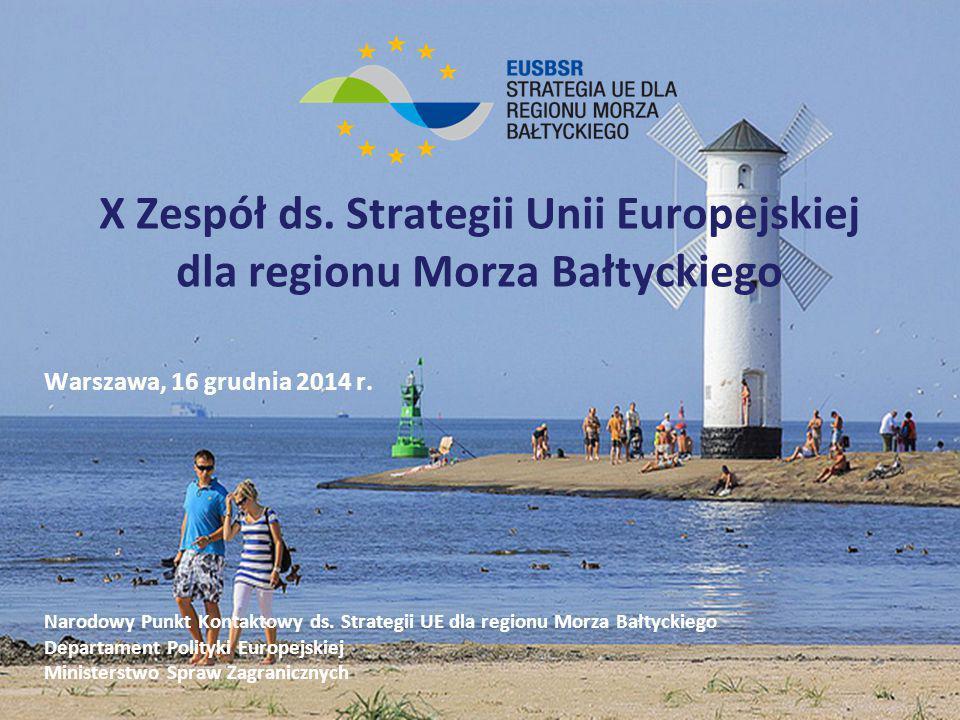X Zespół ds. Strategii Unii Europejskiej dla regionu Morza Bałtyckiego Warszawa, 16 grudnia 2014 r. Narodowy Punkt Kontaktowy ds. Strategii UE dla reg