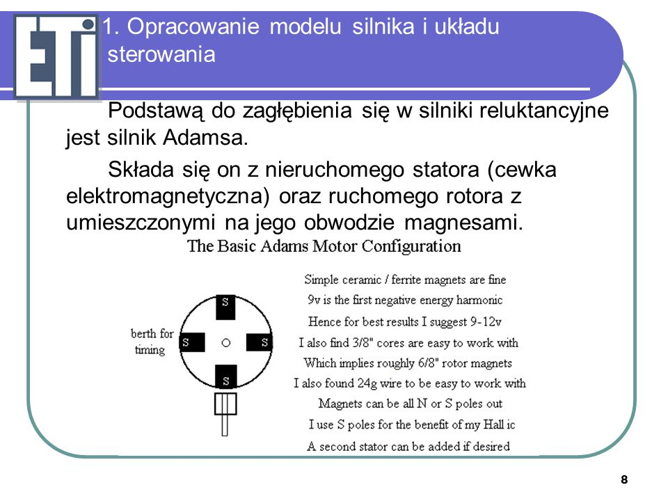 8 1. Opracowanie modelu silnika i układu sterowania Podstawą do zagłębienia się w silniki reluktancyjne jest silnik Adamsa. Składa się on z nieruchome