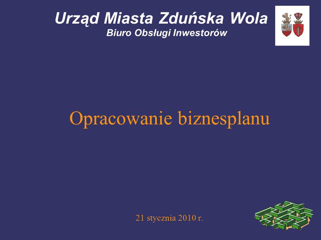 Urząd Miasta Zduńska Wola Biuro Obsługi Inwestorów Opracowanie biznesplanu 21 stycznia 2010 r.