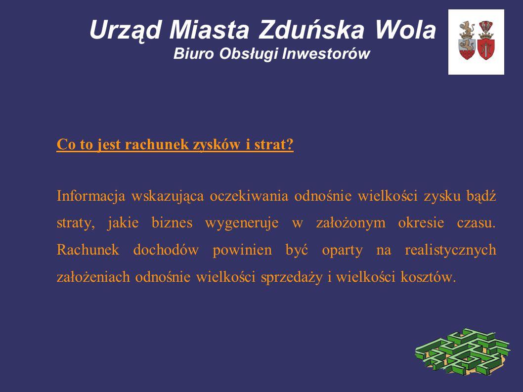 Urząd Miasta Zduńska Wola Biuro Obsługi Inwestorów Co to jest rachunek zysków i strat? Informacja wskazująca oczekiwania odnośnie wielkości zysku bądź