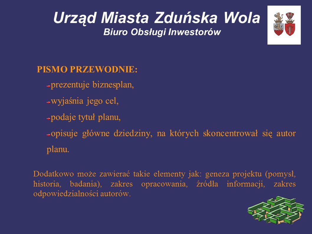Urząd Miasta Zduńska Wola Biuro Obsługi Inwestorów PISMO PRZEWODNIE: prezentuje biznesplan, wyjaśnia jego cel, podaje tytuł planu, opisuje główne dziedziny, na których skoncentrował się autor planu.