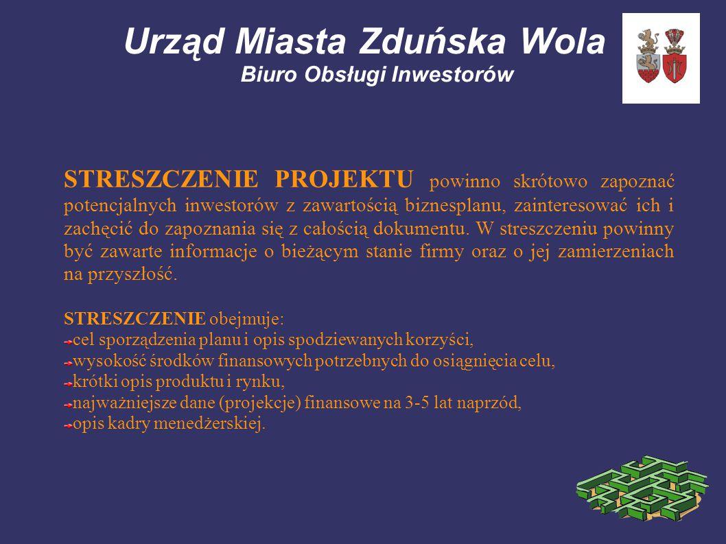 Urząd Miasta Zduńska Wola Biuro Obsługi Inwestorów STRESZCZENIE PROJEKTU powinno skrótowo zapoznać potencjalnych inwestorów z zawartością biznesplanu,