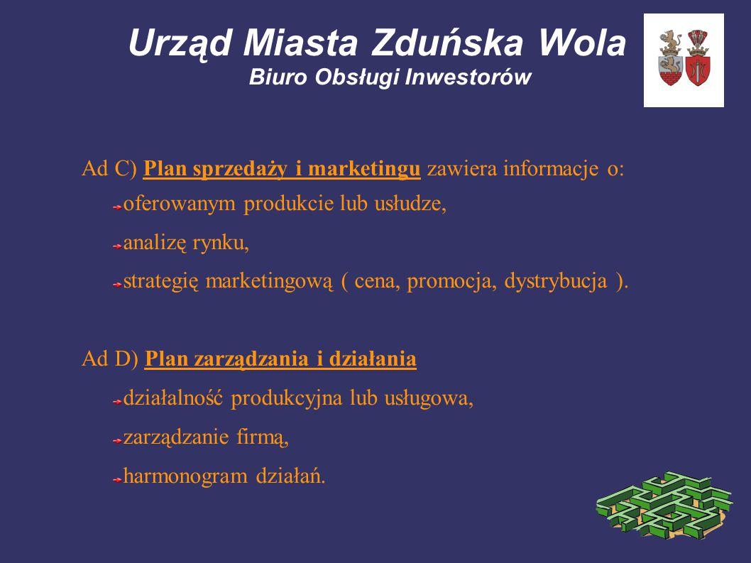 Urząd Miasta Zduńska Wola Biuro Obsługi Inwestorów Ad C) Plan sprzedaży i marketingu zawiera informacje o: oferowanym produkcie lub usłudze, analizę r