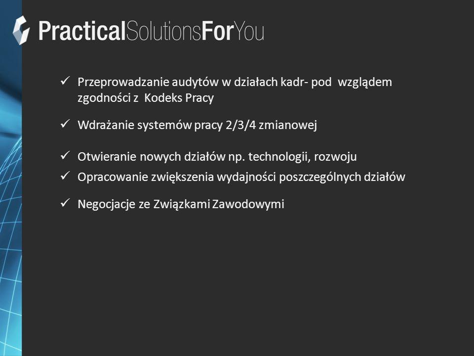 Przeprowadzanie audytów w działach kadr- pod wzglądem zgodności z Kodeks Pracy Wdrażanie systemów pracy 2/3/4 zmianowej Otwieranie nowych działów np.