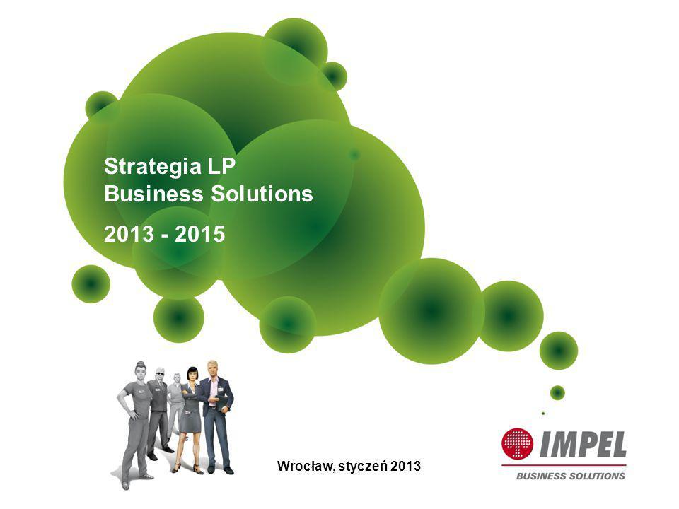 Strategia LP Business Solutions 2013 - 2015 Wrocław, styczeń 2013