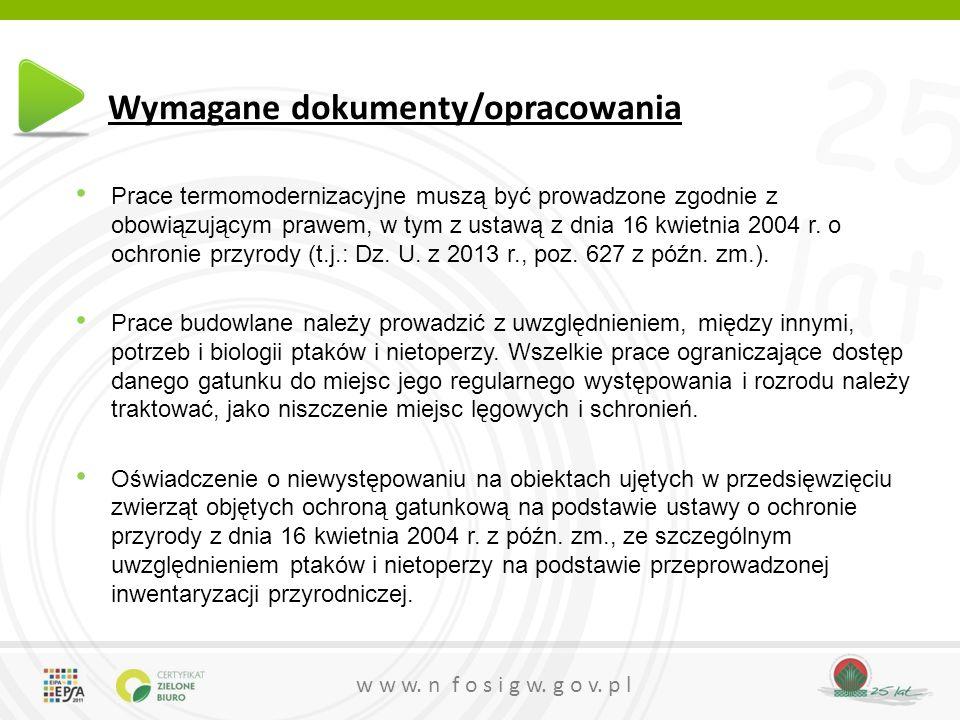 25 lat w w w. n f o s i g w. g o v. p l Wymagane dokumenty/opracowania Prace termomodernizacyjne muszą być prowadzone zgodnie z obowiązującym prawem,