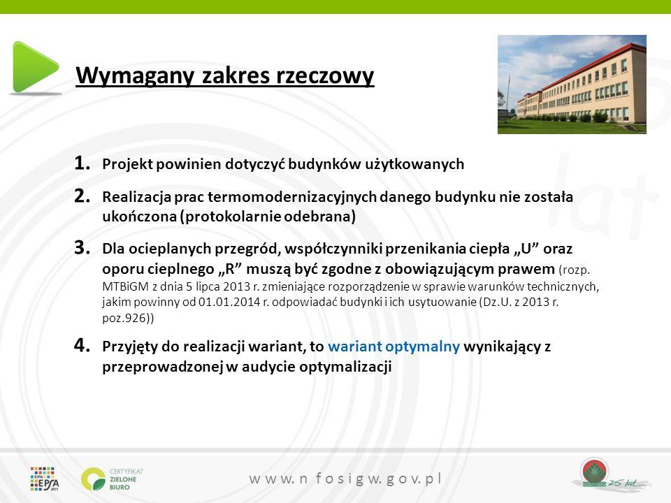 25 lat w w w. n f o s i g w. g o v. p l Wymagany zakres rzeczowy 1. Projekt powinien dotyczyć budynków użytkowanych 2. Realizacja prac termomodernizac