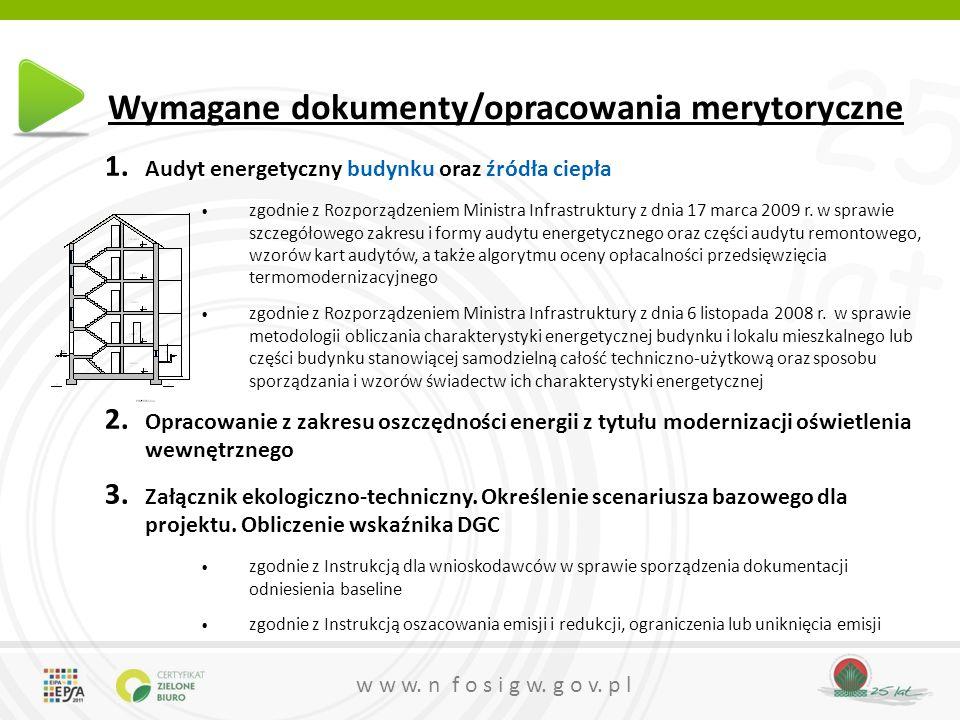 25 lat w w w. n f o s i g w. g o v. p l Wymagane dokumenty/opracowania merytoryczne 1. Audyt energetyczny budynku oraz źródła ciepła zgodnie z Rozporz