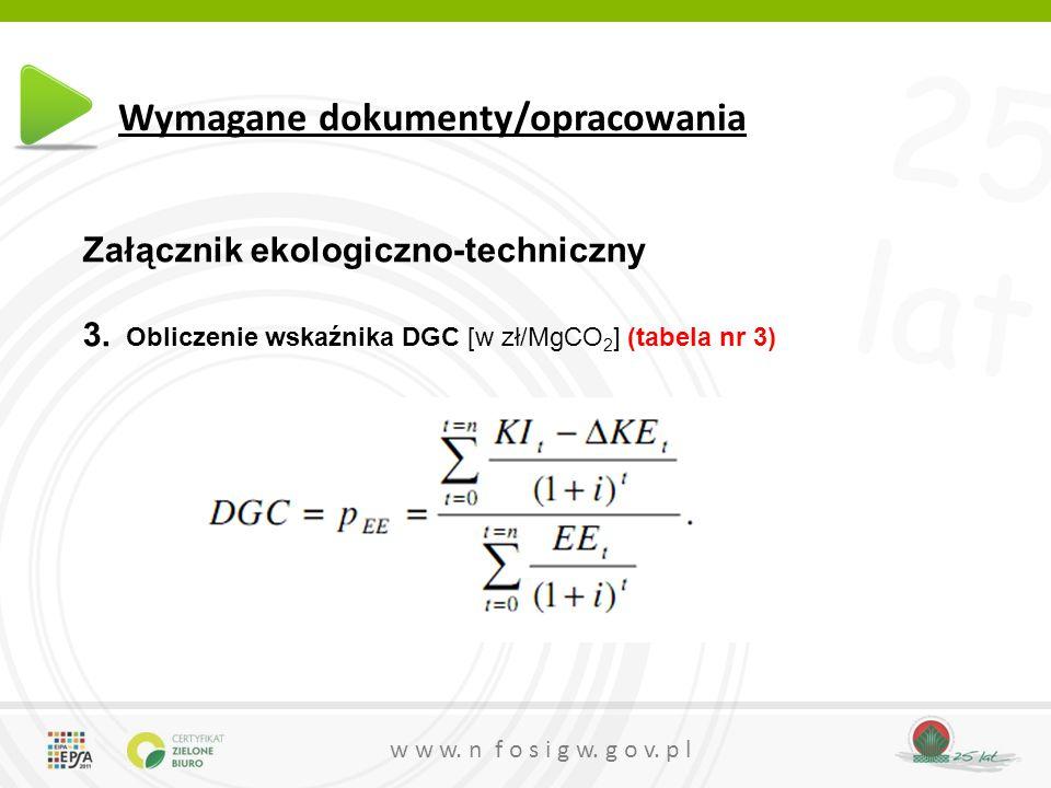 25 lat w w w. n f o s i g w. g o v. p l Wymagane dokumenty/opracowania Załącznik ekologiczno-techniczny 3. Obliczenie wskaźnika DGC [w zł/MgCO 2 ] (ta