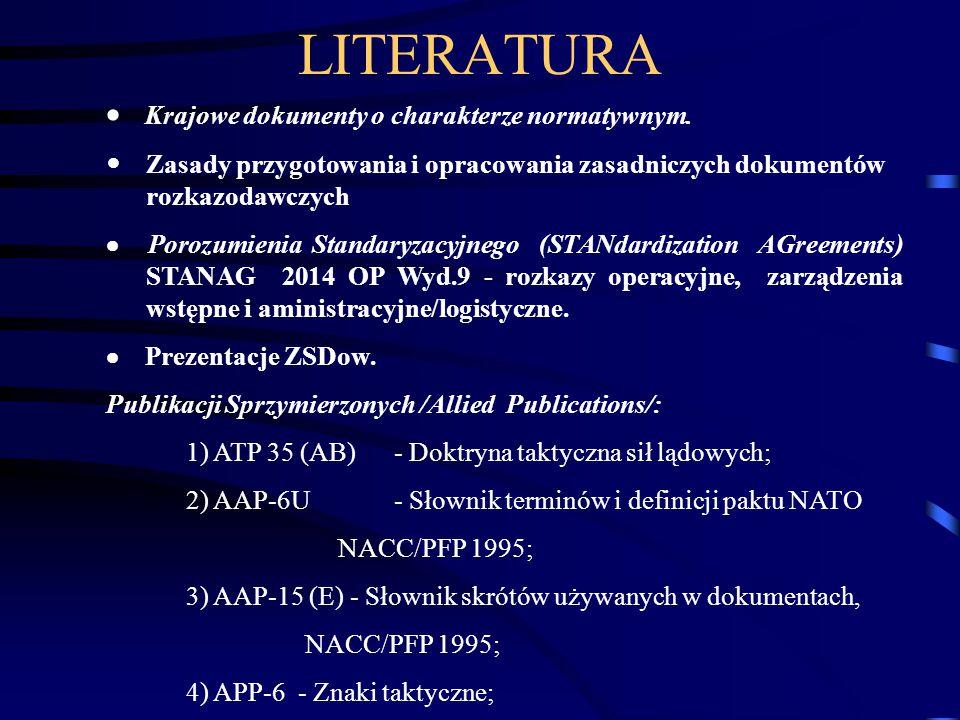 LITERATURA  Krajowe dokumenty o charakterze normatywnym. Zasady przygotowania i opracowania zasadniczych dokumentów rozkazodawczych  Porozumienia St