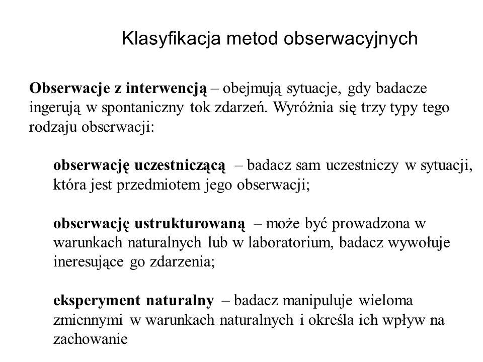Klasyfikacja metod obserwacyjnych Obserwacje z interwencją – obejmują sytuacje, gdy badacze ingerują w spontaniczny tok zdarzeń. Wyróżnia się trzy typ