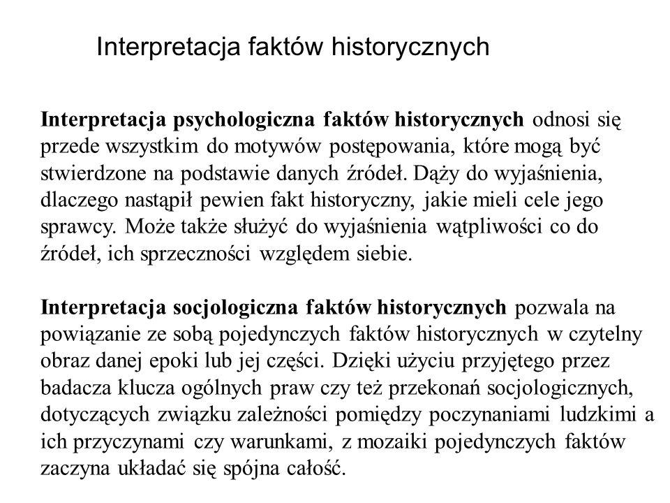 Interpretacja faktów historycznych Interpretacja psychologiczna faktów historycznych odnosi się przede wszystkim do motywów postępowania, które mogą b