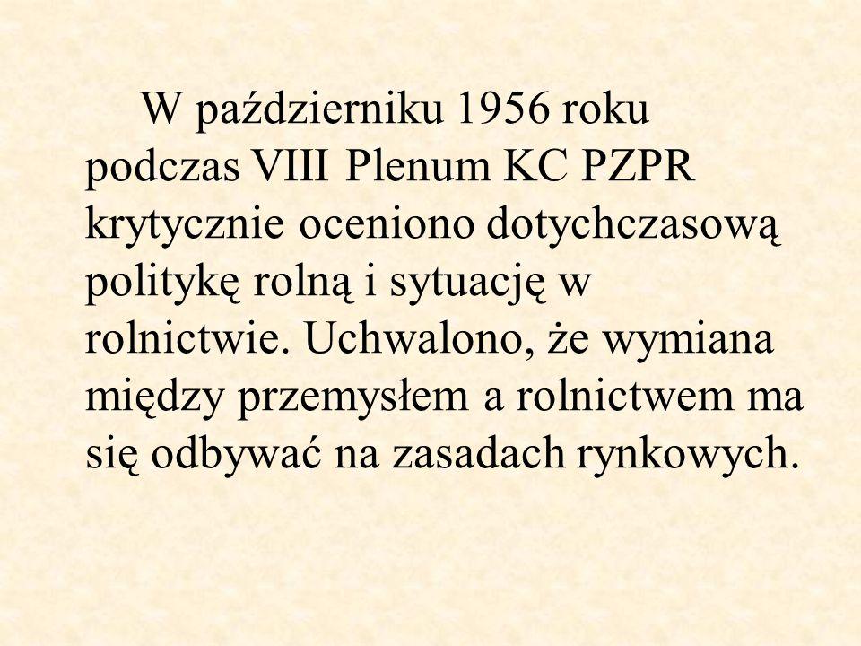 W październiku 1956 roku podczas VIII Plenum KC PZPR krytycznie oceniono dotychczasową politykę rolną i sytuację w rolnictwie. Uchwalono, że wymiana m