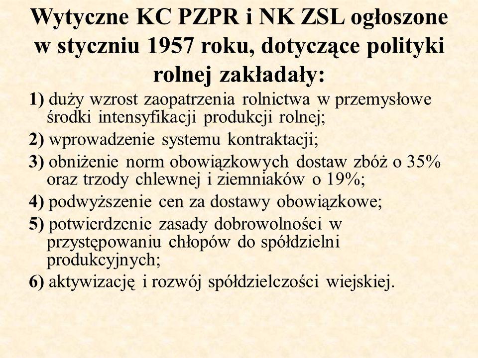 Wytyczne KC PZPR i NK ZSL ogłoszone w styczniu 1957 roku, dotyczące polityki rolnej zakładały: 1) duży wzrost zaopatrzenia rolnictwa w przemysłowe śro