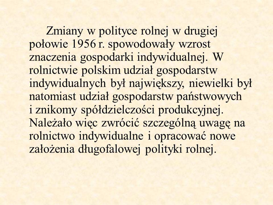 Zmiany w polityce rolnej w drugiej połowie 1956 r. spowodowały wzrost znaczenia gospodarki indywidualnej. W rolnictwie polskim udział gospodarstw indy