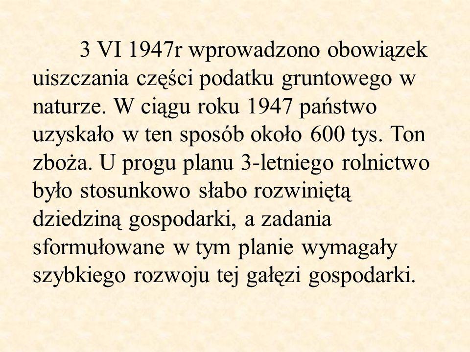 3 VI 1947r wprowadzono obowiązek uiszczania części podatku gruntowego w naturze. W ciągu roku 1947 państwo uzyskało w ten sposób około 600 tys. Ton zb