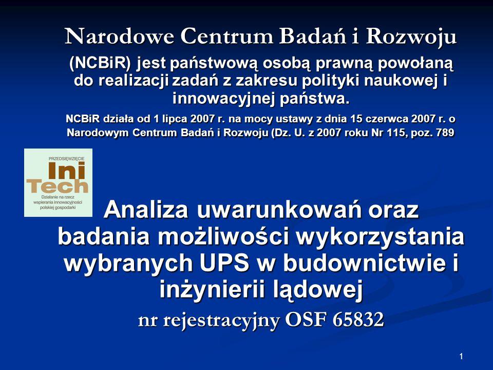 1 Narodowe Centrum Badań i Rozwoju (NCBiR) jest państwową osobą prawną powołaną do realizacji zadań z zakresu polityki naukowej i innowacyjnej państwa.