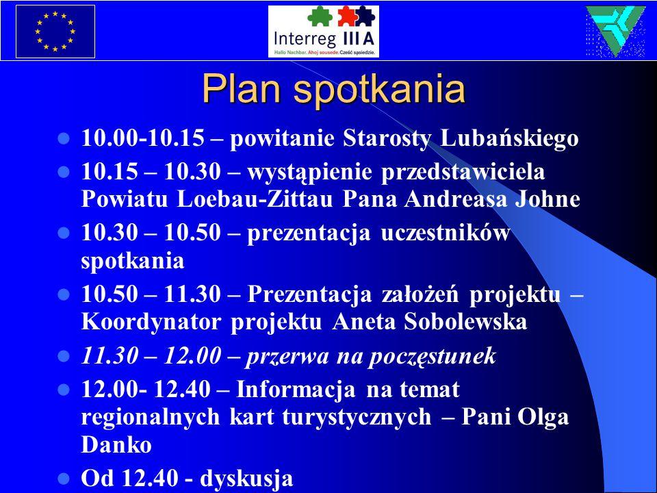 Plan spotkania 10.00-10.15 – powitanie Starosty Lubańskiego 10.15 – 10.30 – wystąpienie przedstawiciela Powiatu Loebau-Zittau Pana Andreasa Johne 10.3